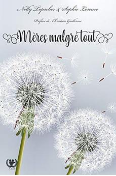 Mères Malgré Tout Nelly Topscher/ Sophie Leseure