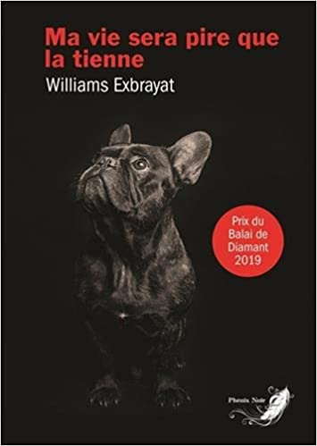 Ma vie sera pire que la tienne – William Exbrayat