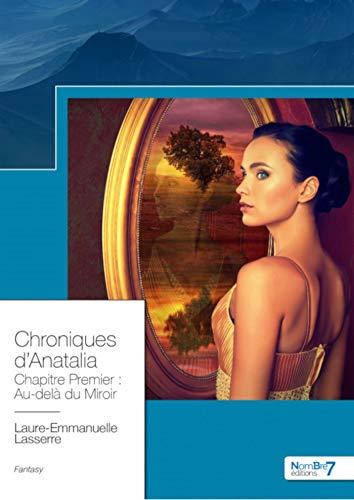 Chronique d'Anatalia, tome 1 : Au-delà du Miroir – Laure-Emmanuelle Lasserre