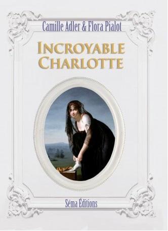 Incroyable Charlotte – Camille Adler et Flora Pialot