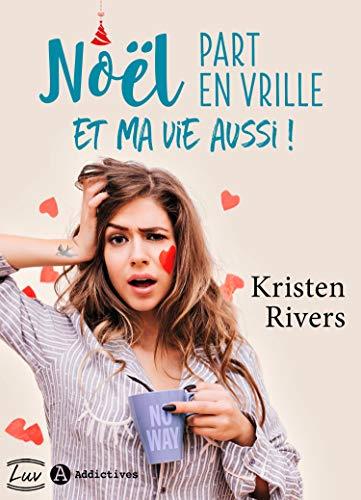 Noël part en vrille et ma vie aussi ! de Kristen Rivers