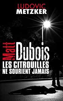 Matt Dubois : les citrouilles ne sourient jamais- Ludovic Metzker