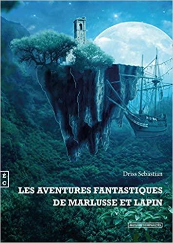 Les aventures fantastiques de Marlusse et Lapin – Driss Sebastian