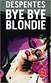 Bye bye Blondie – Virginie Despentes