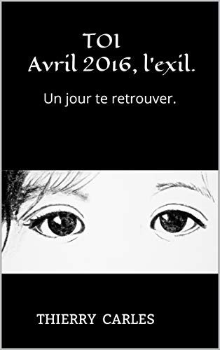 TOI, avril 2016,l'exil –  Thierry Carles
