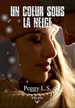 Un cœur sous la neige – Peggy L.S