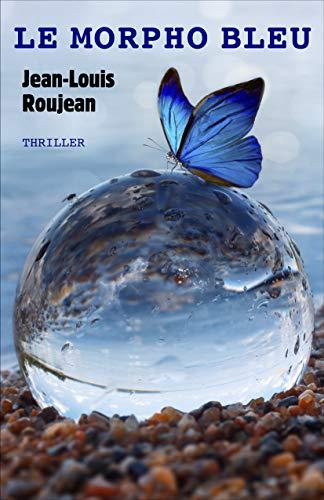 Le Morpho Bleu –  Jean-Louis Roujean.