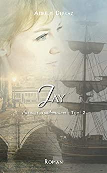 Jay : Passions Londonniennes (tome 2 ) – Aurélie Depraz