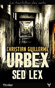 URBEX SED LEX – Christian Guillerme