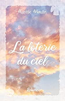 La Loterie du Ciel – Aurélie Moulin