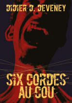 Six cordes au cou – Didier D. Deveney