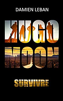 Hugo Moon : Survivre (tome 1) – Damien Leban.