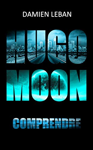 Hugo Moon : Comprendre (tome 2) – Damien Leban.