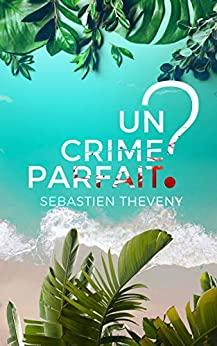 Un crime parfait ? – Sébastien Théveny
