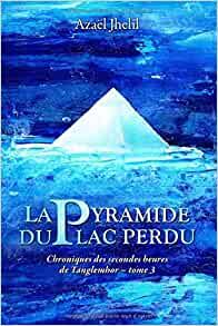 La Pyramide du lac perdu – Azaël Jhelil