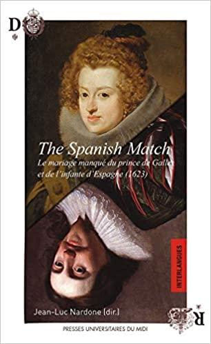 The Spanish Match : le mariage manqué du Prince de Galle et de l'Infante d'Espagne – Jean-Luc Nardone