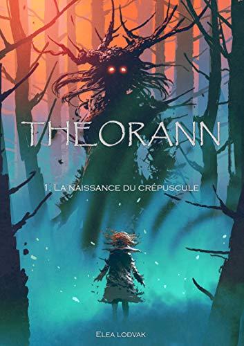 THEORANN T.1 : La naissance du crépuscule – Eléa Lodvak