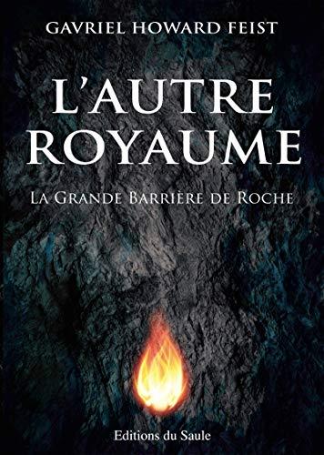 La Grande Barrière de Roche (tome 1) – Gavriel Howard Feist
