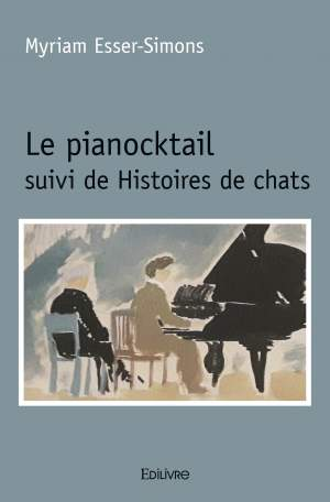 Le pianocktail suivi de Histoires de chats – Myriam Esser-Simons