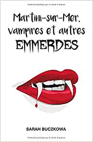 Martini-sur-Mer, vampires et autres EMMERDES – Sarah Buczkowa